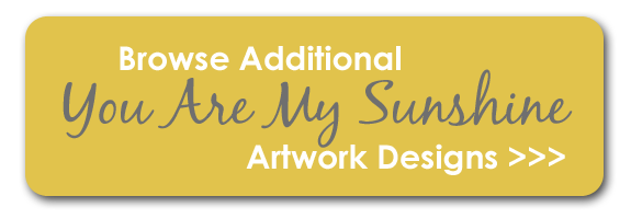 Browse Additional You Are My Sunshine Artwork Designs - Posters, Canvases, etc.
