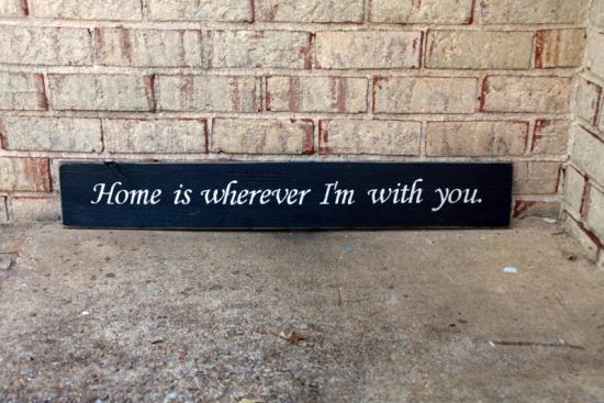 Home is wherever I'm with you... Sign