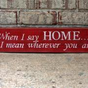 When I say Home, I mean wherever you are... Sign