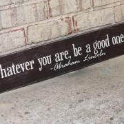 Whatever you are, be a good one. - Custom Painted Sign