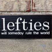 Lefties will someday rule the world - Custom Painted Sign