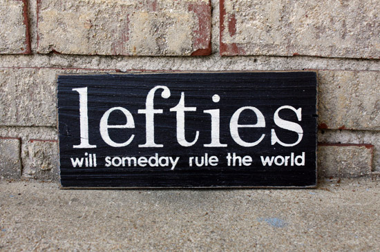 Custom Sign - Lefties will someday rule the world