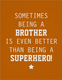 Sometimes Being a Brother is Even Better Than Being a Superhero - Wrapped Canvas & Poster
