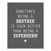 Sometimes Being a Brother is Even Better Than Being a Superhero - Dark Gray - Poster