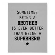 Sometimes Being a Brother is Even Better Than Being a Superhero - Light Gray - Poster