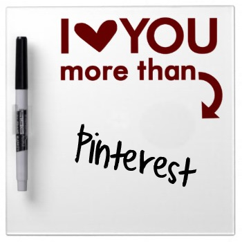 I Love You More Than Pinterest (dry erase board) - Valentine Gift