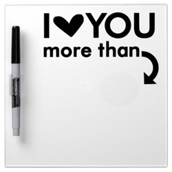 I Love You More Than - Dry Erase Board