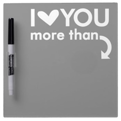 I Love You More Than... Dry Erase Marker Board