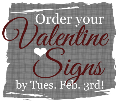 order your valentine signs by tuesday february 3rd 2015
